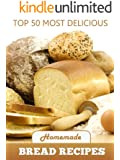 Top 50 Most Delicious Homemade Bread Recipes (Recipe Top 50's Book 15) (English Edition)
