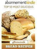 Top 50 Most Delicious Homemade Bread Recipes (Recipe Top 50's Book 15) (English Edition)