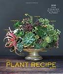 The Plant Recipe Book: 100 Living Arr...