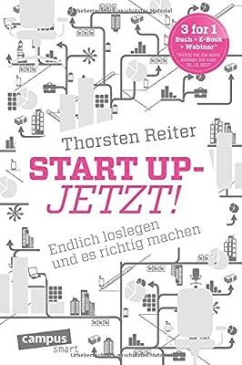 Start Up - Jetzt!: Endlich loslegen und es richtig machen (campus smart)