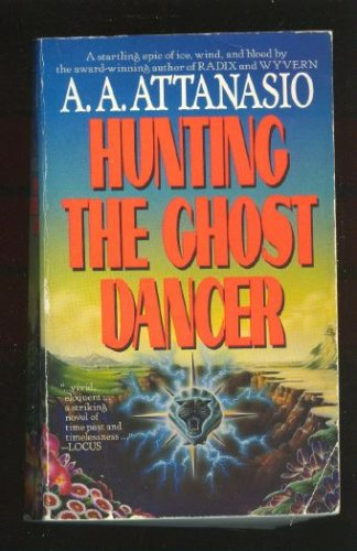 Hunting the Ghost Dancer, A. A. Attanasio