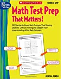 Math Test Prep That Matters! Grades 5 & Up: 100 Standards-Based Math Prompts That Develop Students' Critical Thinking and Deepen Their Understanding of Key Math Concepts