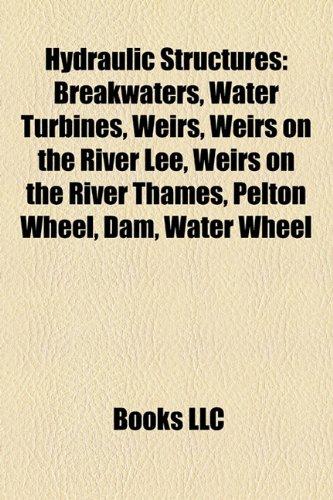 Hydraulic structures: Breakwaters, Water turbines, Weirs, Pelton wheel, Dam, Water wheel, Cross-flow turbine, Tyson turbine, Marina del Rey