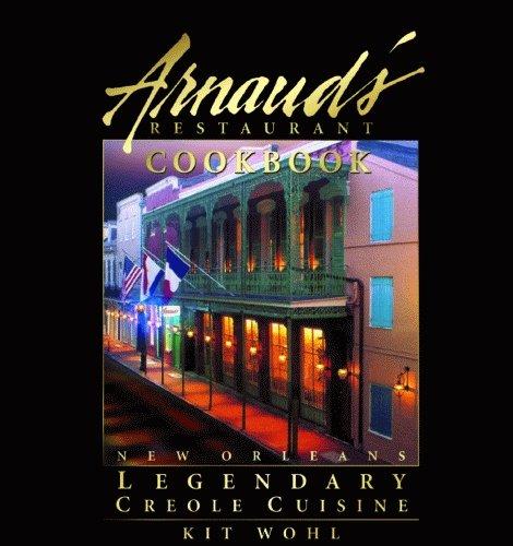 Arnaud's Restaurant Cookbook: New Orleans Legendary Creole Cuisine by Kit Wohl
