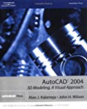 AutoCAD  2004: 3D Modeling, A Visual Approach (1401851320) by Wilson, H.
