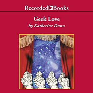 Geek Love Audiobook by Katherine Dunn Narrated by Christina Moore