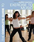 The Complete Guide to Exercise to Music (Complete Guides) (1408101394) by Lawrence, Debbie