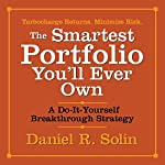 The Smartest Portfolio You'll Ever Own: A Do-It-Yourself Breakthrough Strategy | Daniel R. Solin