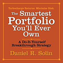 The Smartest Portfolio You'll Ever Own: A Do-It-Yourself Breakthrough Strategy (       UNABRIDGED) by Daniel R. Solin Narrated by Erik Synnestvedt