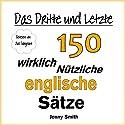 Das Dritte und Letzte 150 Wirklich Nützliche Englische Sätze Hörbuch von Jenny Smith Gesprochen von: Jus Sargeant