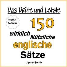 Das Dritte und Letzte 150 Wirklich Nützliche Englische Sätze (       ungekürzt) von Jenny Smith Gesprochen von: Jus Sargeant