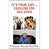 "IT'S YOUR LIFE - EXERCISE FOR ALL AGESvon ""Professor Norman..."""