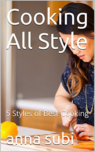 Cooking All Style: 5 Styles of Best Cooking by Anna Subi
