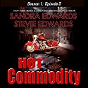 Hot Commodity: Season 1: Episode 2 Audiobook by Sandra Edwards, Stevie Edwards Narrated by Heather Masters