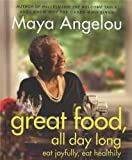 Great Food, All Day Long: Eat Joyfully, Eat Healthily (1844087107) by Angelou, Maya