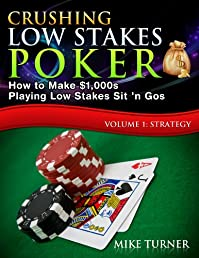 Crushing Low Stakes Poker: How To Make $1,000s Playing Low Stakes Sit 'n Gos, Volume 1: Strategy by Mike Turner ebook deal