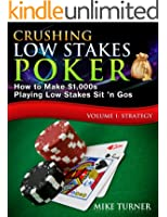 Crushing Low Stakes Poker: How to Make $1,000s Playing Low Stakes Sit 'n Gos, Volume 1: Strategy (English Edition)