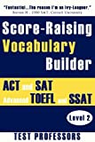 Score-Raising Vocabulary Builder for ACT and SAT Prep & Advanced TOEFL and SSAT Study (Level 2)