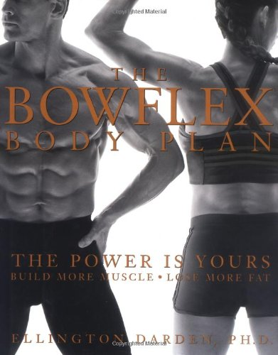 The Bowflex Body Plan: The Power Is Yours Build More Muscle Lose More Fat