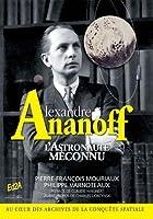 Alexandre Ananoff : L'Astronaute méconnu - Préface de Claudie Haigneré ; Avant-propos de Charles Dobzynski