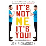 It's Not Me, It's You!by Jon Richardson