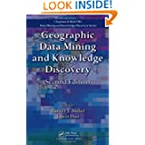 Geographic Data Mining and Knowledge Discovery, Second Edition (Chapman & Hall/CRC Data Mining and Knowledge Discovery...