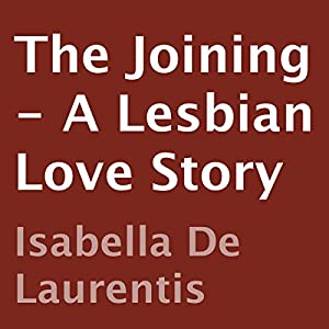 The Joining: A Lesbian Love Story | [Isabella De Laurentis]
