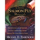 Classic Salmon Fly Materials: The Reference to All Materials Used in Constructing Classic Salmon Flies from Start to Finishpar Michael D. Radencich