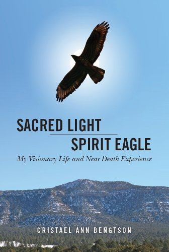 Book: Sacred Light Spirit Eagle - My Visionary Life and Near Death Experience by Cristael Ann Bengtson