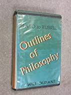 Outlines of Philosophy. by Will Durant