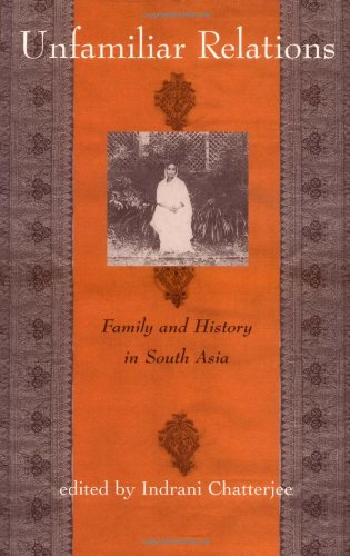 Unfamiliar Relations: Family and History in South Asia
