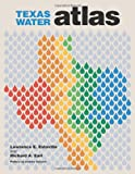 Texas Water Atlas (River Books, Sponsored by The Meadows Center for Water and the Environment, Texa)
