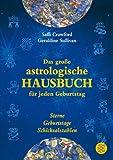 Das große astrologische Hausbuch für jeden Geburtstag: Sterne, Geburtstage, Schicksalszahlen