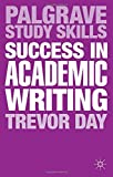 Success in Academic Writing (Palgrave Study Skills) (0230369707) by Day, Trevor