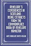 Penelope's Experiences in Scotland : Being Extracts from the Commonplace Book of Penelope Hamilton