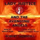 Lady Justice and the Avenging Angels: Lady Justice, Book 4 Hörbuch von Robert Thornhill Gesprochen von: George Kuch
