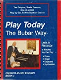 img - for Play Today the Bubar Way Book 1 (Play Today the Bubar Way, Church Ed.) (Religous Music Instruction Book) (TheOriginal, World Famous, One-Of-A-Kind Play-By-Ear, Self-Instruction Course (Piano, Organ,Keyboard, Synthesizer) book / textbook / text book