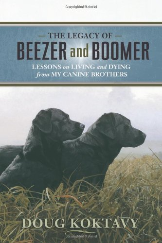 The Legacy of Beezer and Boomer Lessons on Living and Dying from My Canine Brothers098213181X : image