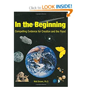 In the Beginning: Compelling Evidence for Creation and the Flood (7th Edition) Walter T. Brown and Walt Brown