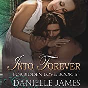 Into Forever: Forbidden Love, Book 5 | Danielle James