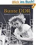 Bunte DDR: Bilder aus einem lebendige...