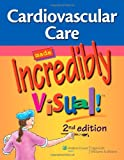 Cardiovascular Care Made Incredibly Visual! (Incredibly Easy! Series®)