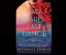 Mata Hari's Last Dance: A Novel Audiobook by Michelle Moran Narrated by Zara Ramm