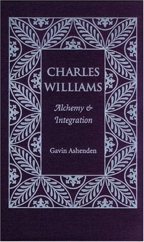 Charles Williams: Alchemy And Integration, Gavin Ashenden