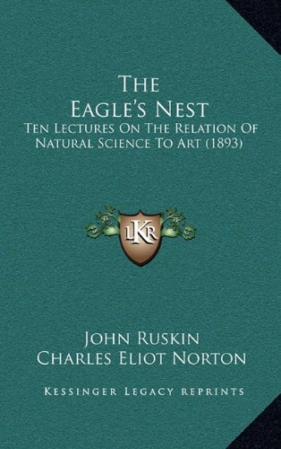 The Eagle's Nest: Ten Lectures on the Relation of Natural Science to Art (1893)