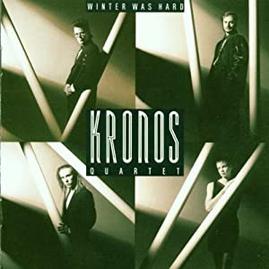 Kronos Quartet : Winter Was Hard