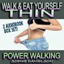 2 Book Set: Walk & Eat Yourself Thin: How to Lose Weight While Still Eating Several Meals per Day + Power Walking: How to Burn Belly Fat by Walking 10,000 Steps Audiobook by Sophie Danielson Narrated by Ehren Herguth
