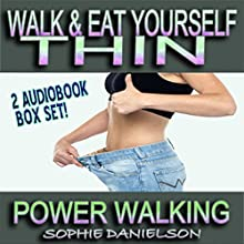 2 Book Set: Walk & Eat Yourself Thin: How to Lose Weight While Still Eating Several Meals per Day + Power Walking: How to Burn Belly Fat by Walking 10,000 Steps (       UNABRIDGED) by Sophie Danielson Narrated by Ehren Herguth