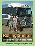 Rolling Shelter: Vehicles We Have Called Home (Green Home Building) (Volume 1)
