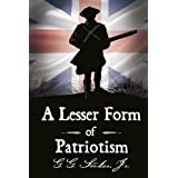 A Lesser Form of Patriotism: A Novel of the King's Carolina Rangers and the American Revolution in the South.by Jr. MR G. G. Stokes